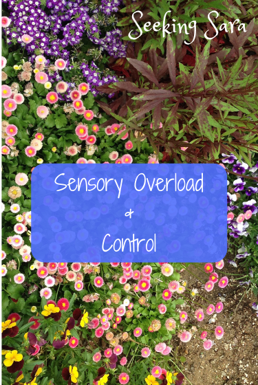 A busy picture with half a dozen different types of flowers and plants of varying colors, shapes, and textures. Pinks, greens, oranges, reds, and greens make the picture a little overwhelming. Text reads Sensory overload and control