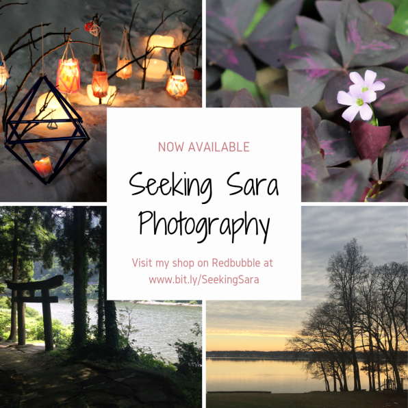 "An ad for Seeking Sara Photography with 4 photos taken by Sara. Top left: lanterns in the snow. Top right: a purple shamrock plant with 2 pink flowers. Bottom left: a Japanese shrine gate in the woods by a river. Bottom right: a sunset by a lake.  The text reads, ""Now available. Seeking Sara Photography. Visit my shop on Redbubble at www.bit.ly/SeekingSara."""