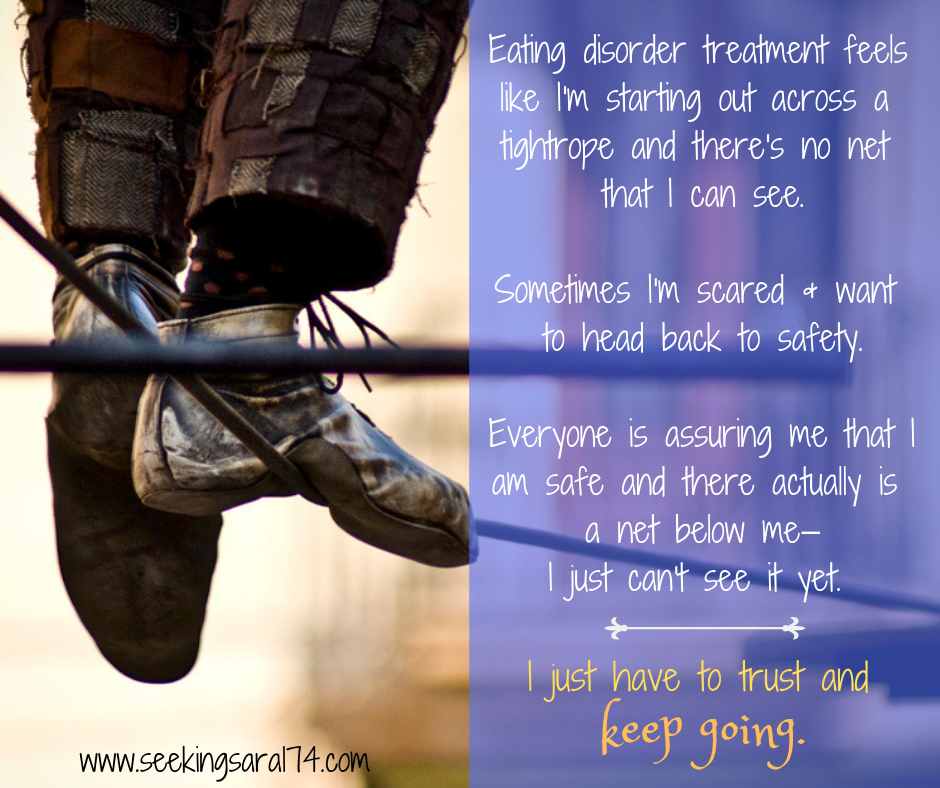 """A meme with a close-up of a pair of feet and legs of a person balanced on a tightrope. Text reads, """"Eating disorder treatment feels like I'm starting out across a tightrope and there's no net that I can see. Sometimes I'm scared and want to head back to safety. Everyone is assuring me that I am safe and there actually is a net below me—I just can't see it yet. I just have to trust and keep going."""" The words keep going are bigger font."""