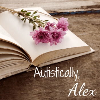 An open book on a wooden surface with three dried pink flowers on its pages. The words Autistically, Alex are written in the style of a post script and signed name.