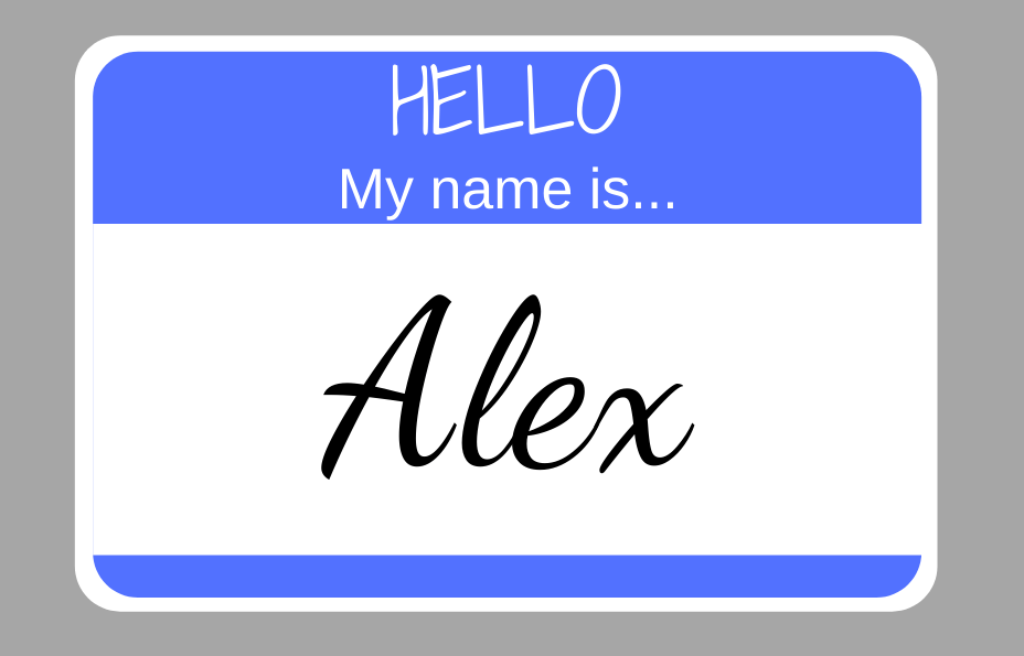 "gray background with a blue name tag that reads ""Hello my name is Alex"